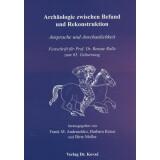 Archäologie zwischen Befund und Rekonstruktion -...