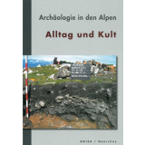 Alltag und Kult - Archäologie in den Alpen