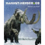 Mammut, Mensch und Co - Steinzeit in der Eiszeit