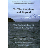 To the Aleuthians and Beyond The Anthropology of William...
