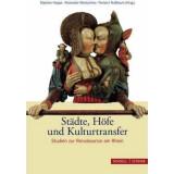 Städte, Höfe und Kulturtransfer - Studien zur...