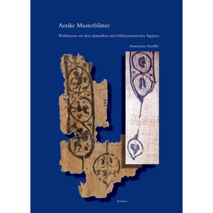 Antike Musterblätter - Wirkkartons aus dem spätantiken und frühbyzantinischen Ägypten