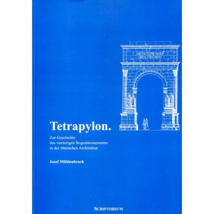 Tetrapylon - Zur Geschichte des viertorigen Bogenmonumentes in der römischen Architektur