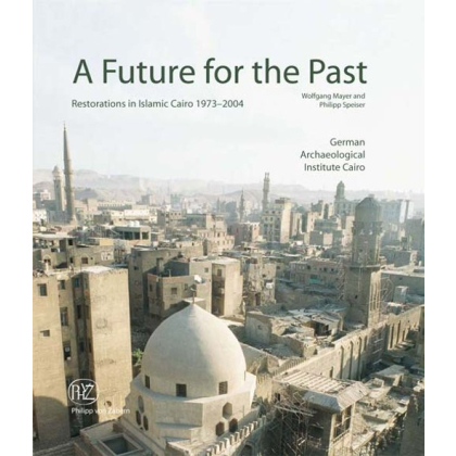 A Future for the Past - Restorations in Islamic Cairo 1973-2004