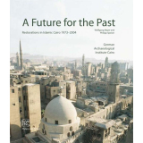 A Future for the Past - Restorations in Islamic Cairo...