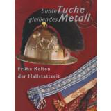 Bunte Tuche gleißendes Metall - Frühe Kelten...