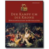 Der Kampf um die Krone - Königsdynastien im Mittelalter