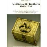 Behältnisse für Kostbares 1500-1700