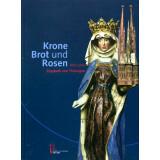 Krone, Brot und Rosen - 800 Jahre Elisabeth von...