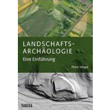 Landschaftsarchäologie - Eine Einführung