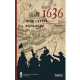 1636 - ihre letzte Schlacht - Leben im Dreißigjährigen Krieg