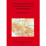 Urbanism and Settlement in the Roman Province of Moesia...