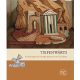 Tiefenwärts - Archäologische Imaginationen von...