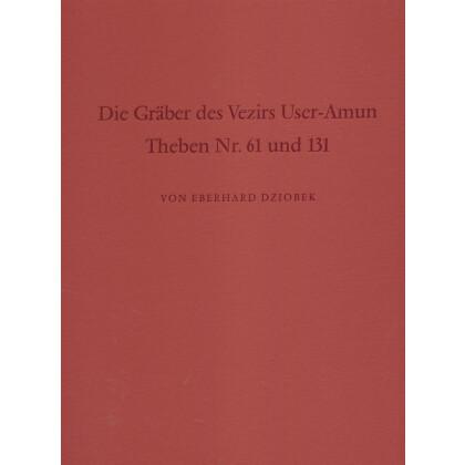Die Gräber des Vezirs User-Amun Theben Nr. 61 und 131