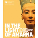 In the Light of Amarna - 100 Years of the Nefertiti...