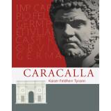 Caracalla - Kaiser Tyrann Feldherr