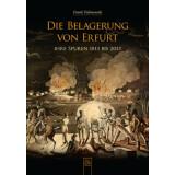 Die Belagerung von Erfurt - Ihre Spuren 1813 bis 2013