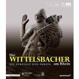Die Wittelsbacher am Rhein. Die Kurpfalz und Europa, 2...