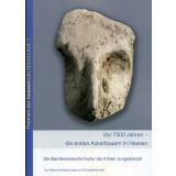 Vor 7500 Jahren - die ersten Ackerbauern in Hessen. Die...