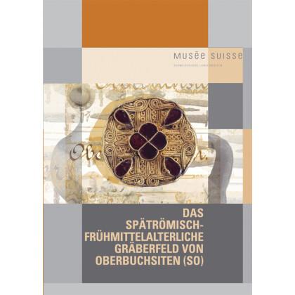 Das spätrömisch frühmittelalterliche Gräberfeld von Oberbuchsiten