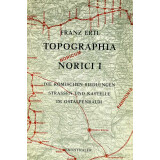 Topographia Norici, Band 1: Die römischen...