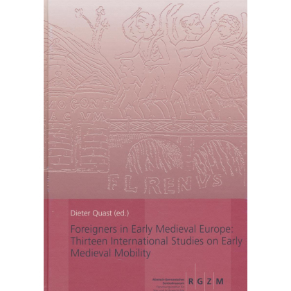 Foreigners in Early Medieval Europe: Thirteen International Studies on Early Medieval Mobility RGZM M 78