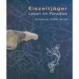 Eiszeitjäger. Leben im Paradies - Europa vor 15 000...