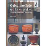 Gebrannte Erde. Antike Keramik - Herstellung, Formen und...