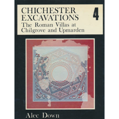 Chichester Excavations 4. The Roman Villas at Chilgrove and Upmarden