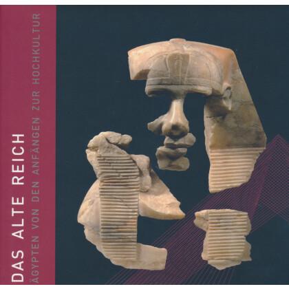 Das Alte Reich - Ägypten von den Anfängen zur Hochkultur