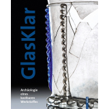 GlasKlar - Archäologie eines kostbaren Werkstoffes...