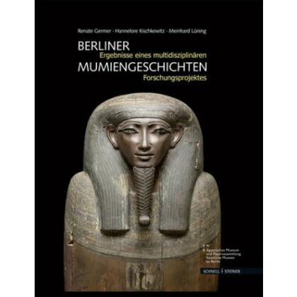 Berliner Mumiengeschichten - Ergebnisse eines multidisziplinären Forschungsprojektes