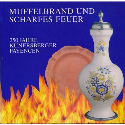 Muffelbrand und scharfes Feuer 250 Jahre Künersberger Fayencen