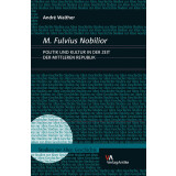 M. Fulvius Nobilior. Politik und Kultur in der Zeit der...