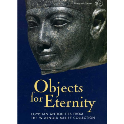 Objects for Eternity  - Egyptian Antiquities from the W. Arnold Meijer Collection