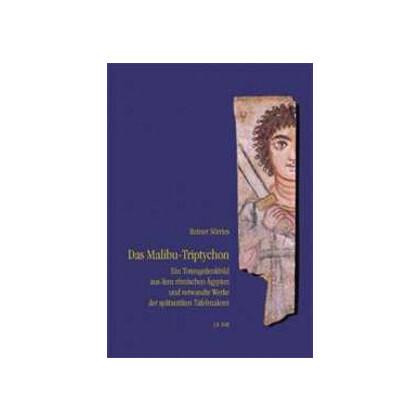 Das Malibu-Triptychon - Ein Totengedenkbild aus dem römischen Ägypten und verwandte Werke der spätantiken Tafelmalerei
