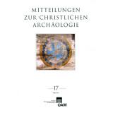 Mitteilungen zur Christlichen Archäologie 17