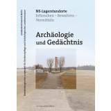 Archäologie und Gedächtnis. NS-Lagerstandorte....