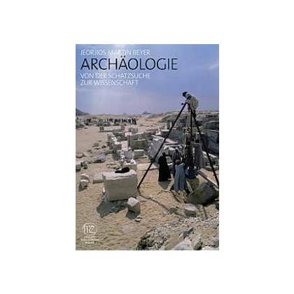 Archäologie - Von der Schatzsuche zur Wissenschaft
