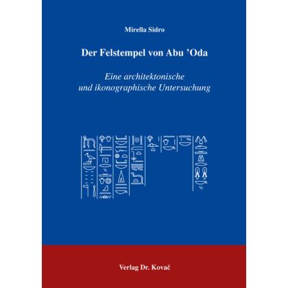 Der Felstempel von Abu Oda - Eine architektonische und ikonographische Untersuchung