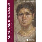 Aline und ihre Kinder. Mumien aus dem römerzeitlichen Ägypten