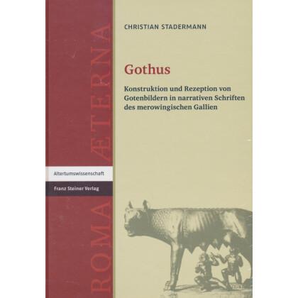 Gothus. Konstruktion und Rezeption von Gotenbildern in narrativen Schriften des merowingischen Gallien