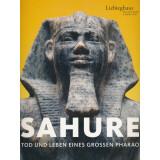 Sahure - Tod und Leben eines großen Pharao
