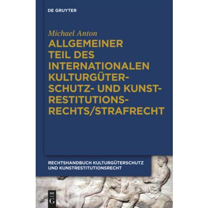 Handbuch Kulturgüterschutz und Kunstrestitutionsrecht, Band 6. Allgemeiner Teil des internationalen Kulturgüterschutz- und Kunstrestitutionsrechts - Strafrecht