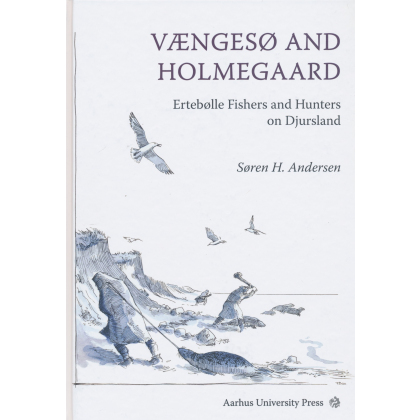 Vaengeso and Holmegaard. Ertebolle Fishers and Hunters on Djursland