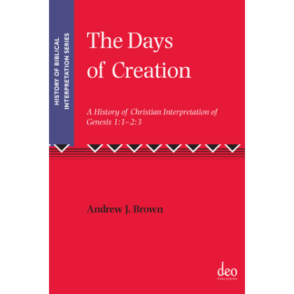 The Days of Creation. A History of Christian Interpretation of Genesis 1:1-2:3