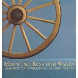 Mann und Ross und Wagen. Transport und Verkehr im antiken...