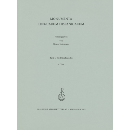Die Münzlegenden. Monumenta Linguarum Hispanicarum. Band I