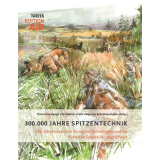 300.000 Jahre Spitzentechnik Der altsteinzeitliche Fundplatz Schöningen und die frühesten Speere der Menschheit