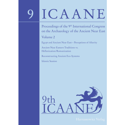 Proceedings of the 9th ICAANE. Egypt and Ancient Near East - Perceptions of Alterity, Ancient Near Eastern Traditions